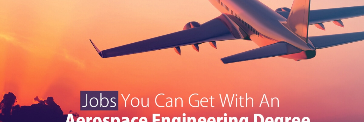 Jobs You Can Get With an Aerospace Engineering Degree